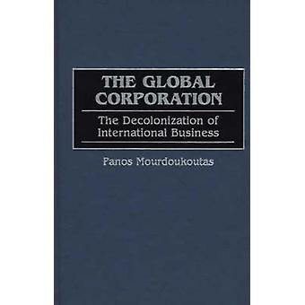 The Global Corporation The Decolonization of International Business by Mourdoukoutas & Panos