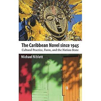 The Caribbean Novel Since 1945 Cultural Practice Form and the NationState by Niblett & Michael