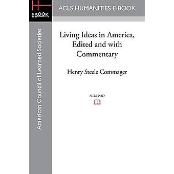 Living Ideas in America Edited and with commentary by Commager & Henry Steele