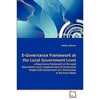 EGovernance Framework at the Local Government Level by Rahman & Hakikur