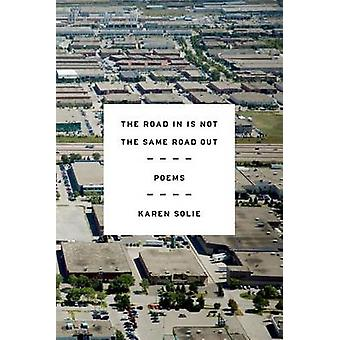 The Road in Is Not the Same Road Out - Poems by Karen Solie - 97803745