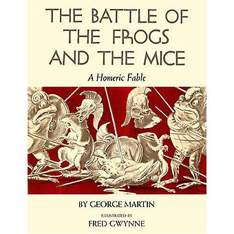 Battle of the Frogs and the Mice - A Homeric Fable by George Martin -