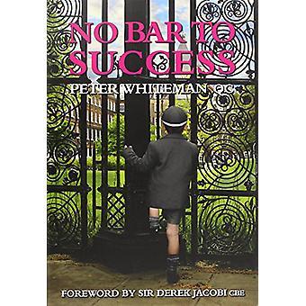 No Bar to Success - An Inspiring Life Story by Peter Whiteman - 978095