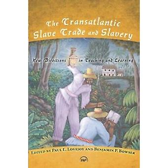 The Transatlantic Slave Trade And Slavery - New Directions in Teaching