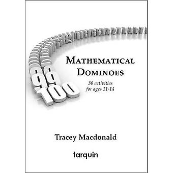 Mathematical Dominoes 1 - 36 Activities for Ages 11-14 by Tracey MacDo
