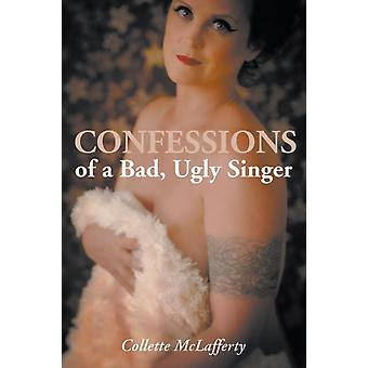 Confessions of a Bad Ugly Singer by McLafferty & Collette