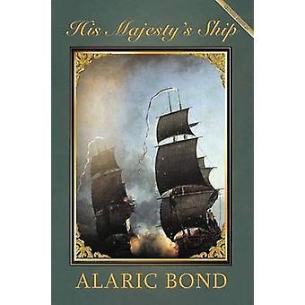 His Majestys Ship by Bond & Alaric J.