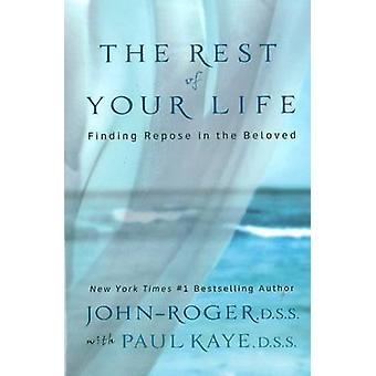 The Rest of Your Life Finding Repose in the Beloved With CD by JohnRoger