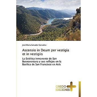 Ascensio in Deum per vestigia et in vestigiis by Salvador Gonzlez Jos Mara