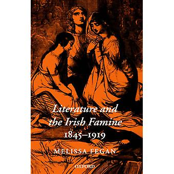 Literature and the Irish Famine 18451919 by Fegan & Melissa