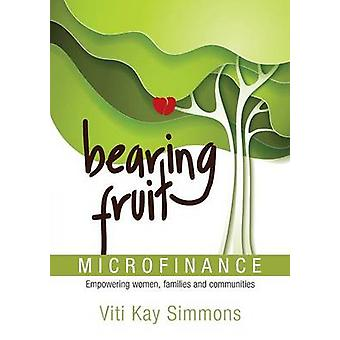 Bearing Fruit Microfinance  Empowering women families and communities by Simmons & Viti K