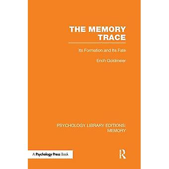 The Memory Trace  Its Formation and its Fate by Goldmeier & Erich
