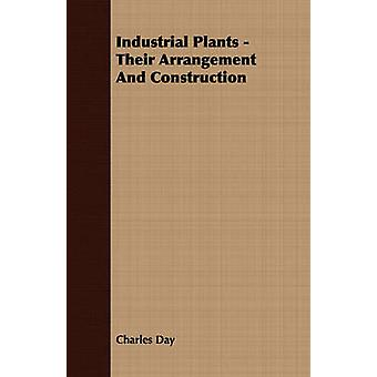 Industrial Plants  Their Arrangement and Construction by Day & Charles