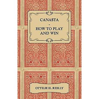 Canasta  How to Play and Win  Including the Official Rules and Pointers for Play by Reilly & Ottilie