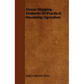 Ocean Shipping  Elements of Practical Steamship Operation by Annin & Robert Edwards