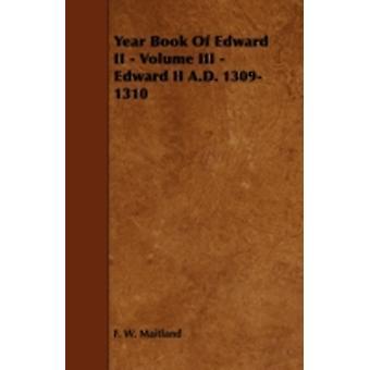 Year Book of Edward II  Volume III  Edward II A.D. 13091310 by Maitland & F. W.
