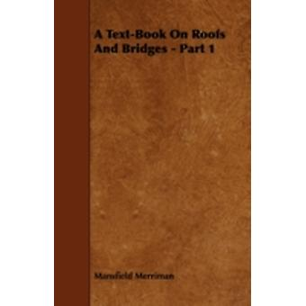 A TextBook On Roofs And Bridges  Part 1 by Merriman & Mansfield