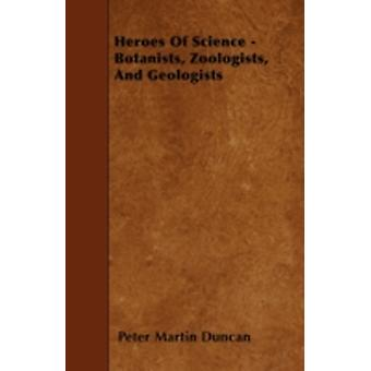 Heroes Of Science  Botanists Zoologists And Geologists by Duncan & Peter Martin