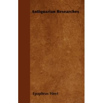 Antiquarian Researches by Hoyt & Epaphras