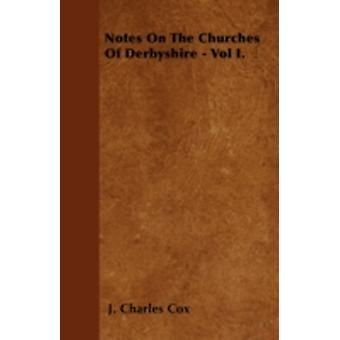Notes On The Churches Of Derbyshire  Vol I. by Cox & J. Charles