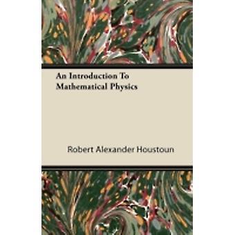 An Introduction To Mathematical Physics by Houstoun & Robert Alexander