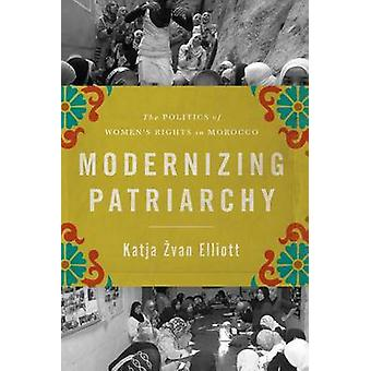Modernizing Patriarchy The Politics of Womens Rights in Morocco by ZvanElliot & Katja