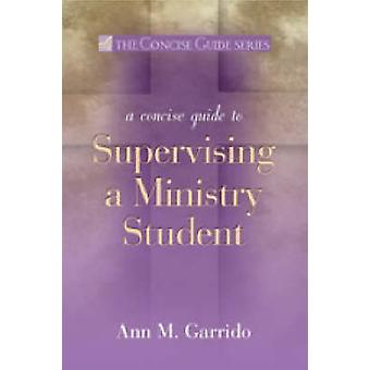 Concise Guide to Supervising a Ministry Student by Garrido & Ann