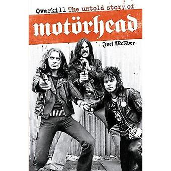 Overkill The Untold Story of Motorhead by McIver & Joel