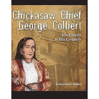 Chickasaw Chief George Colbert His Family and His Country by Walker & Rickey Butch