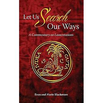 Let Us Search Our Ways A Commentary on Lamentations by Blackmore & Evan