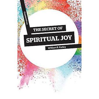 The Secret of Spiritual Joy by Farley & William P.