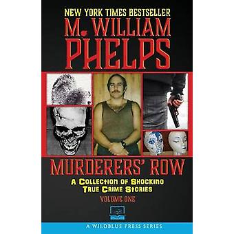 Murderers Row A Collection Of Shocking True Crime Stories by Phelps & M. William