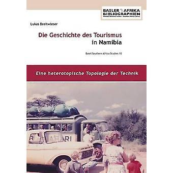 Die Geschichte des Tourismus in Namibia Eine heterotopische Topologie der Technik by Breitwieser & Lukas