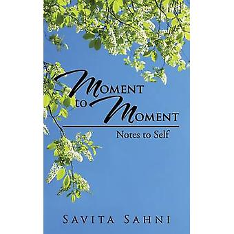 Moment to Moment Notes to Self by Sahni & Savita