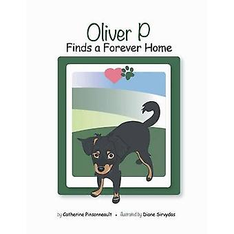 Oliver P Finds a Forever Home by Pinsonneault & Catherine