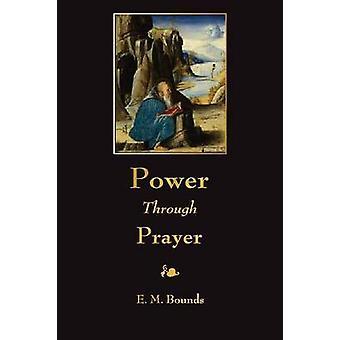 Power Through Prayer by Bounds & E. M.