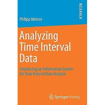 Analyzing Time Interval Data  Introducing an Information System for Time Interval Data Analysis by Meisen & Philipp