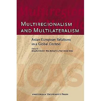 Multiregionalism and Multilateralism AsianEuropean Relations in a Global Context by Velde & Paul Van Der