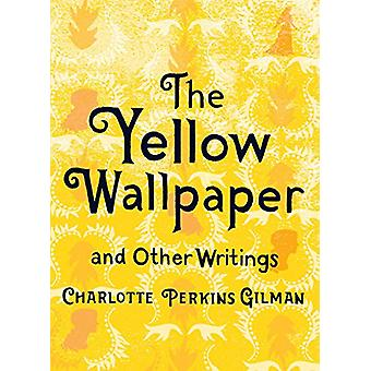 The Yellow Wallpaper and Other Writings by Charlotte Perkins Gilman -