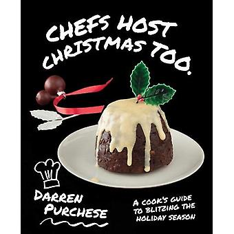Chefs Host Christmas Too - A cook's guide to blitzing the holiday seas