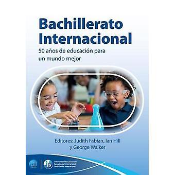 Bachillerato Internacional - 50 anos de educacion para un mundo mejor