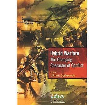 Hybrid Warfare - The Changing Character of Conflict by Vikrant Deshpan