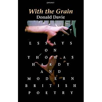 With the Grain - Essays on Thomas Hardy and Modern British Poetry by D