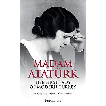 Madam Ataturk - The First Lady of Modern Turkey by Ipek Calislar - 978