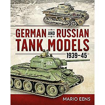 German and Russian Tank Models 1939-45 by Mario Eens - 9781612007359