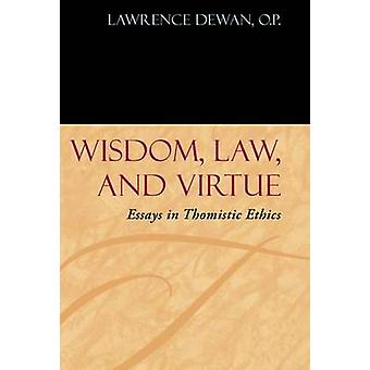 Wisdom - Law and Virtue - Essays in Thomistic Ethics by Lawrence Dewan