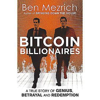 Bitcoin Milliardaires - Une histoire vraie de génie - Trahison et Redemptio