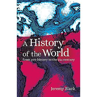 A History of the World - From Prehistory to the 21st Century by Profes