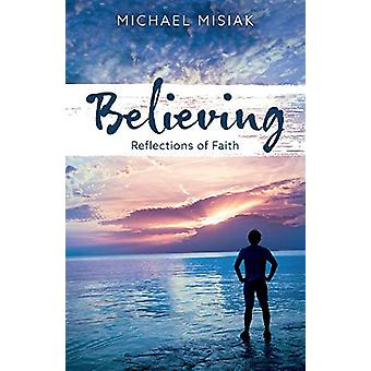Believing - Reflections of Faith by Michael Misiak - 9781543958638 Book