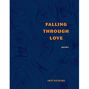 Falling Through Love by Akif Kichloo - 9781524851156 Book